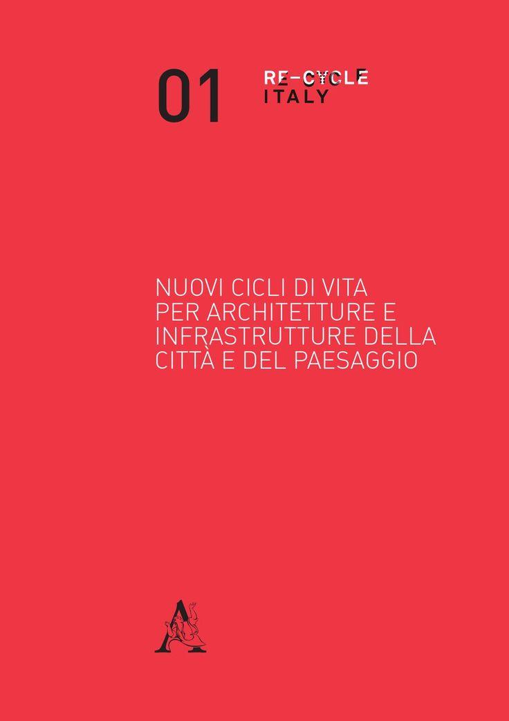 Quaderni Re-cycle  01  a cura di Sara Marini ed Enza Santangelo.  Nuovi cicli di vita per architetture e infrastrutture della città e del paesaggio