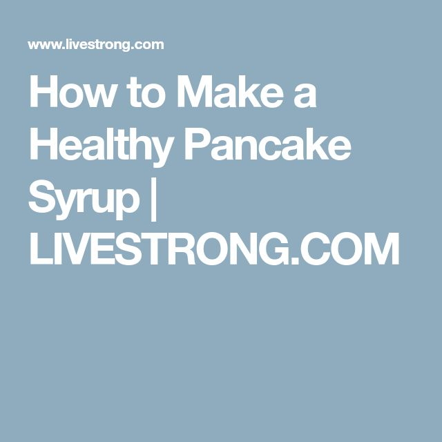 How to Make a Healthy Pancake Syrup | LIVESTRONG.COM