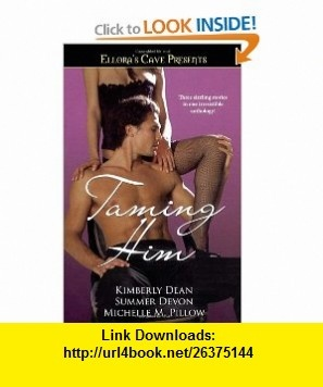 Taming Him Elloras Cave Presents Kimberly Dean, Michelle M. Pillow, Summer Devon , ISBN-10: 1416536000  ,  , ASIN: B003UHUAXM , tutorials , pdf , ebook , torrent , downloads , rapidshare , filesonic , hotfile , megaupload , fileserve