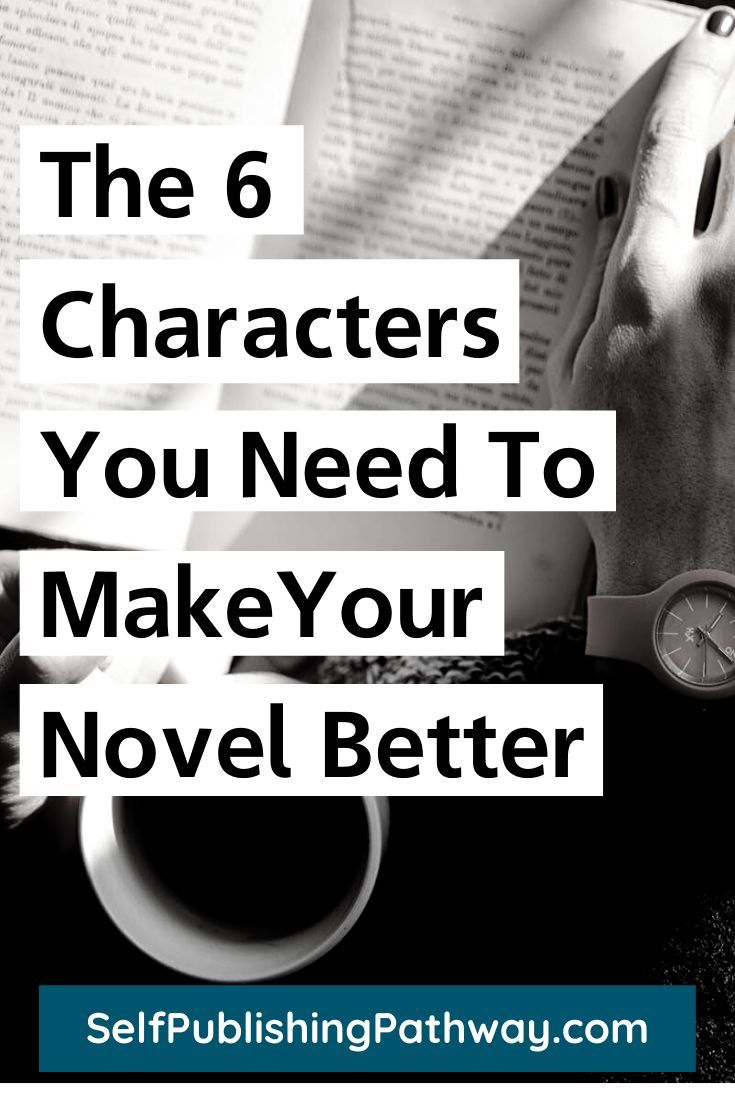 The 6 Characters You Need To Make Your Novel Better Book Writing Tips Writing A Book Novel Writing