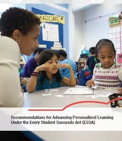 Recommendations for Advancing Personalized Learning Under the Every Student Succeeds Act (ESSA).