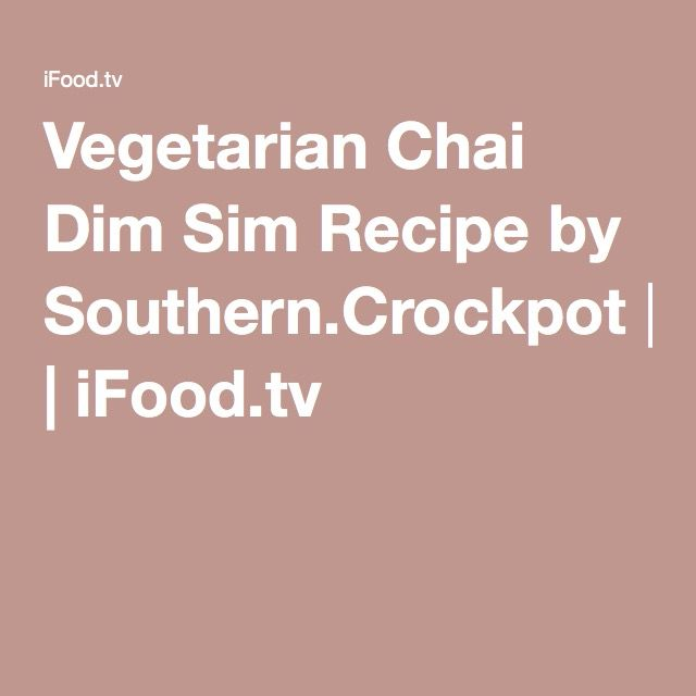 Vegetarian Chai Dim Sim Recipe by Southern.Crockpot | iFood.tv