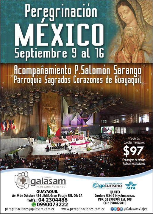 PEREGRINACIÓN A MÉXICO  BASILICA DE NUESTRA SEÑORA DE GUADALUPE Del 9 al 16 de septiembre del 2017.  CON ACOMPAÑAMIENTO ESPIRITUAL: P. SALOMON SARANGO PARROQUIA SAGRADOS CORAZONES DE GUAYAQUIL  DOS RECORRIDOS El Hecho Guadalupano; y Ciudades Patrimonio de la Humanidad  7 Noches  8 Días.  Visitaremos:  Ciudad de México - Basílica de la Virgen de Guadalupe - Cuautitlán   Querétaro - San Miguel de Allende  Dolores Hidalgo  Cerro del Cubilete  Guanajuato  San Juan de los Lagos  Rancho de Vicente…