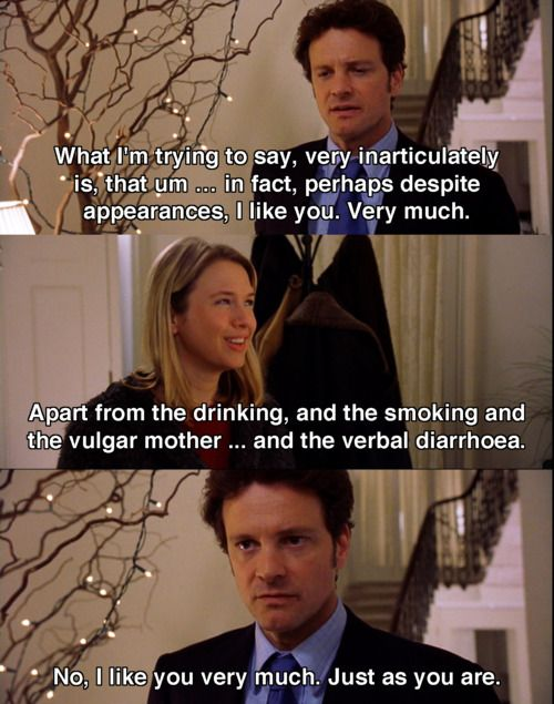 """Bridget Jones's diary (2001): The Mark Darcy's (Colin Firth) """"declaration of love"""":  """"I don't think you're an idiot at all. I mean, there are elements of the ridiculous about you. Your mother's pretty interesting. And you really are an appallingly bad public speaker. And, um, you tend to let whatever's in your head come out of your mouth without much consideration of the consequences..."""" [...]"""