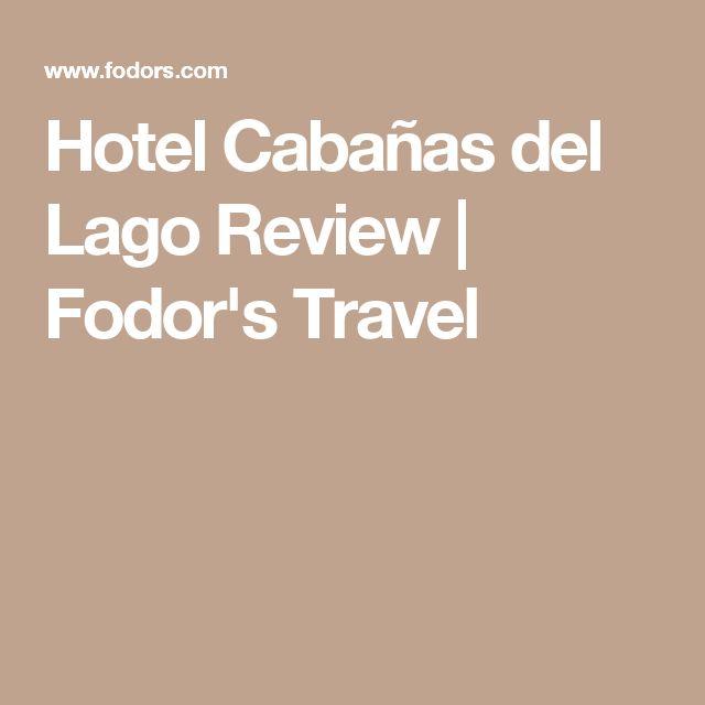 Hotel Cabañas del Lago Review | Fodor's Travel