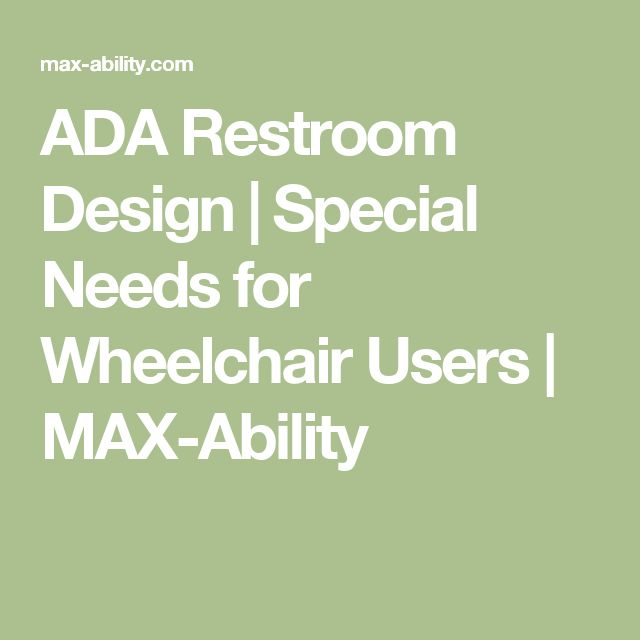 ADA Restroom Design | Special Needs for Wheelchair Users | MAX-Ability