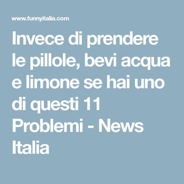 Invece di prendere le pillole, bevi acqua e limone se hai uno di questi 11 Problemi - News Italia