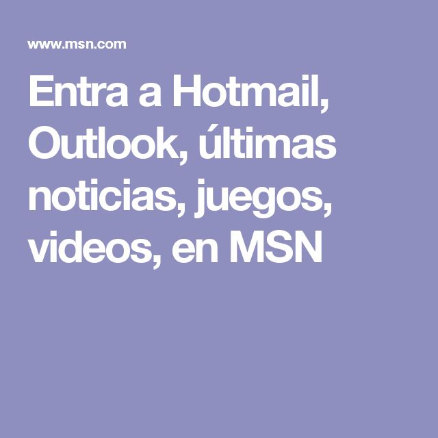 Entra a Hotmail, Outlook, últimas noticias, juegos, videos, en MSN