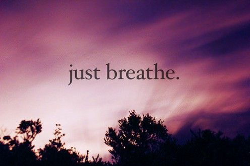 Remind yourself to just breathe