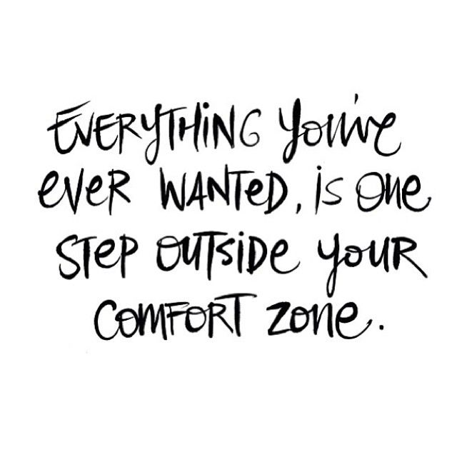 Get out of your comfort zone...                                                                                                                                                                                 More