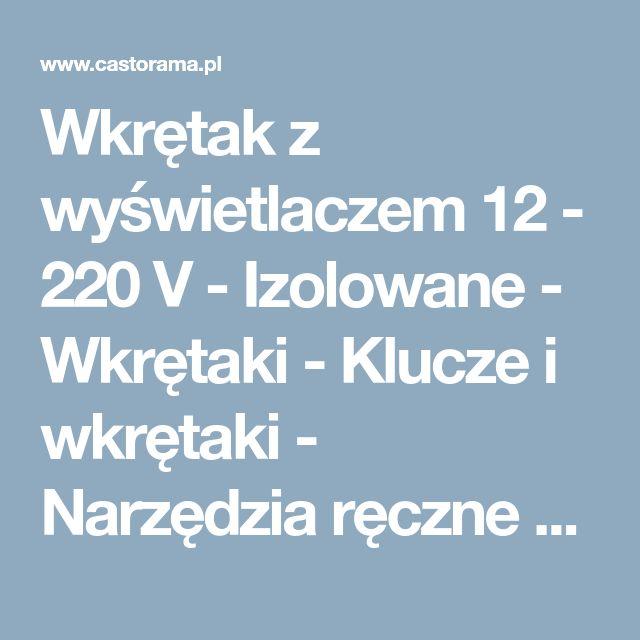 Wkrętak z wyświetlaczem 12 - 220 V - Izolowane - Wkrętaki - Klucze i wkrętaki - Narzędzia ręczne - Narzędzia i artykuły