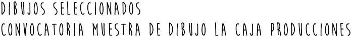 La Caja Producciones: Dibujos seleccionados - Convocatoria Muestra de Di...