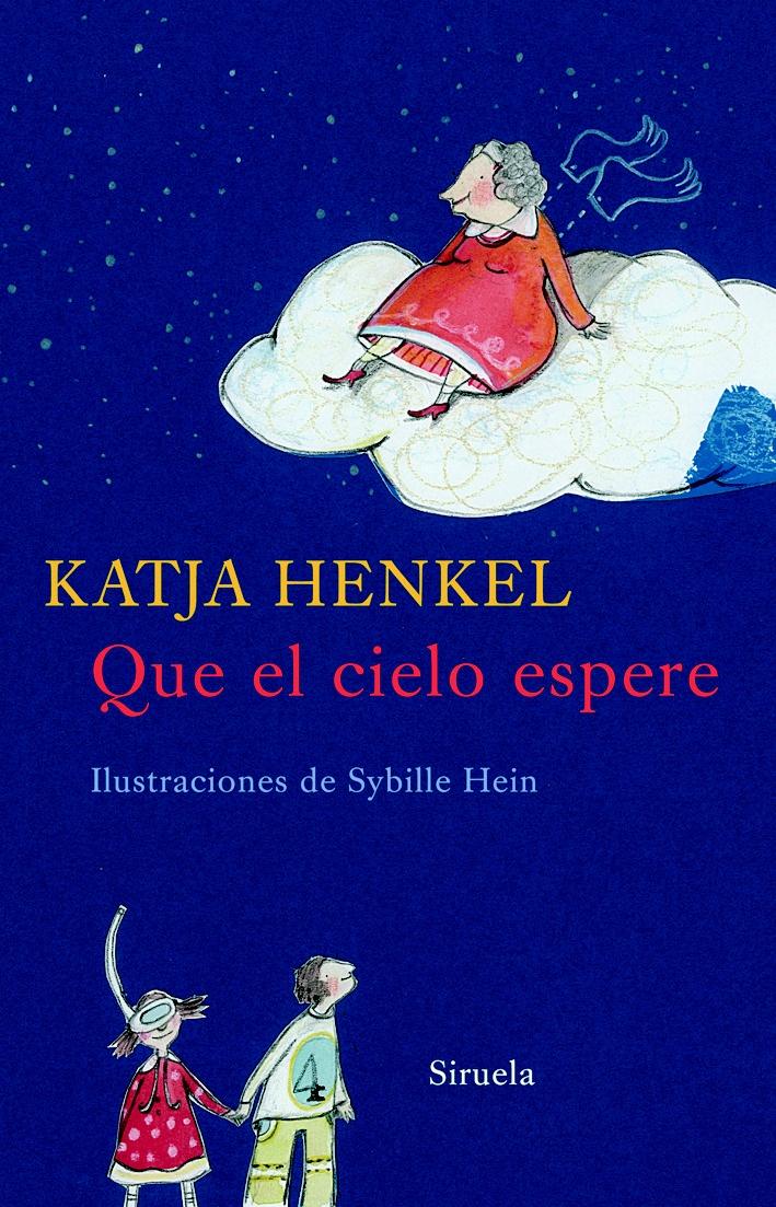 """Katja Henkel / Sybille Hein. """"Que el cielo espere"""". Editorial Siruela (9 a 12 años) Muerte de la abuela"""