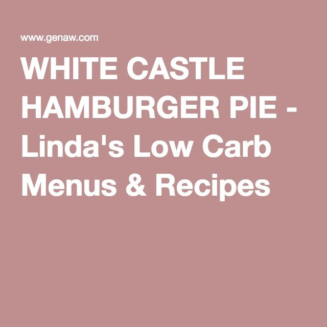 WHITE CASTLE HAMBURGER PIE - Linda's Low Carb Menus & Recipes