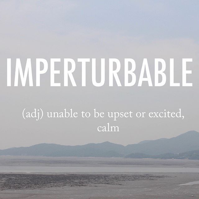 Imperturbable |ˌimpərˈtərbəb(ə)l l late Middle English origin from late Latin imperturbabilis, from in- 'not' + perturbare. . .