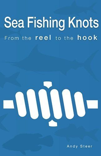 Sea Fishing Knots - from the reel to the hook by Andy Steer…