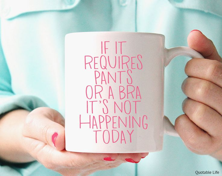 If It Requires #Pants Or A Bra It's Not Happening Today // 11 Oz Coffee Mug by QuotableLife - Found on HeartThis.com @HeartThis   See item http://www.heartthis.com/product/449545083978699868?cid=pinterest