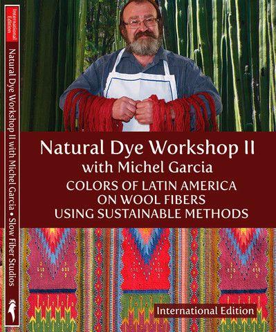 DVD: Natural Dye Workshop 2 with Michel Garcia: Colors of Latin Americ - Slow Fiber Studios Shop