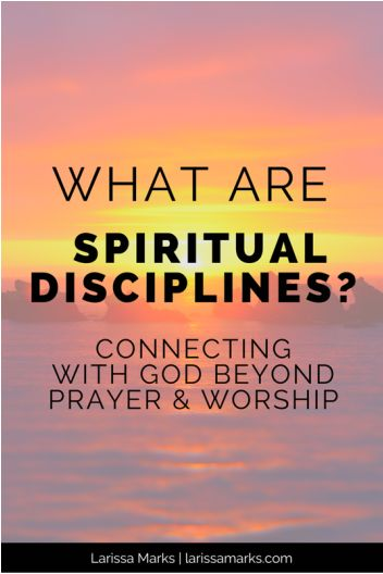 What Are Spiritual Disciplines? Prayer, spirituality, soul, faith, God, Christianity.