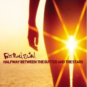 halfway between the gutter and the stars by fat boy slim