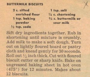 vintage recipe for buttermilk biscuits. I'll have to try this. It is almost the exact recipe I use except for the heat of the oven.