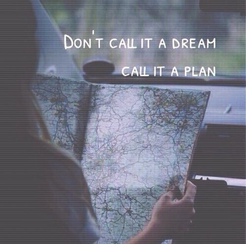 Don't call it a dream, call it a plan