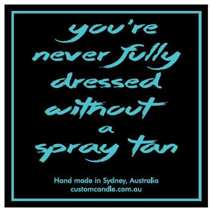 Soy Quote Candle -  You're Never Fully Dress without a Spray Tan