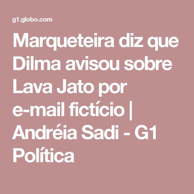 Marqueteira diz que Dilma avisou sobre Lava Jato por e-mail fictício    Andréia Sadi - G1 Política