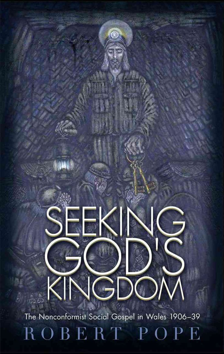 Seeking God's Kingdom: The Nonconformist Social Gospel in Wales 1906-39