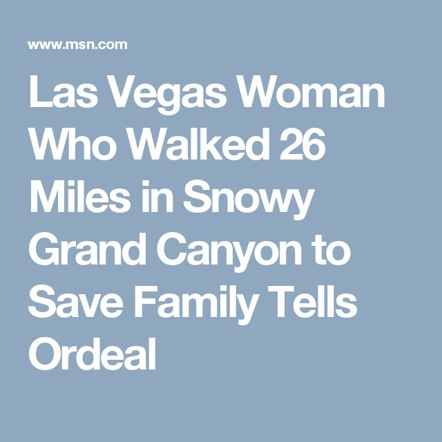 Las Vegas Woman Who Walked 26 Miles in Snowy Grand Canyon to Save Family Tells Ordeal