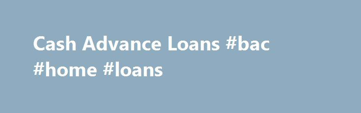 Cash Advance Loans #bac #home #loans http://loan-credit.remmont.com/cash-advance-loans-bac-home-loans/  #quick payday loan # Cash Advance Loans We've all heard those terrible capitalism-will-eat-you-alive urban legends about people who loose their footing on the corporate ladder and wind up homeless on the street. The message here is always to work harder and be smarter about what you do. That is good advice, but what about in […]