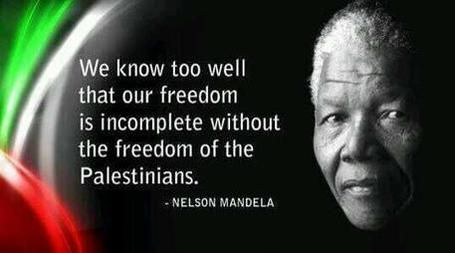 "Nelson Mandela quote: ""we know too well that our freedom is incomplete without the freedom of the Palestinians"""