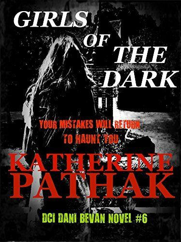 Girls Of The Dark (The DCI Dani Bevan Detective Novels Book 6) by Katherine Pathak, http://www.amazon.co.uk/dp/B017WG4EPQ/ref=cm_sw_r_pi_dp_Y1Arwb0HDX7V2