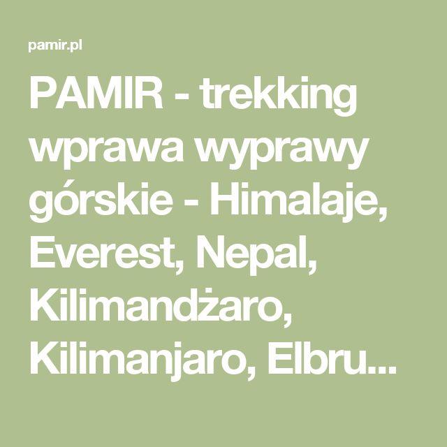 PAMIR - trekking wprawa wyprawy górskie - Himalaje, Everest, Nepal, Kilimandżaro, Kilimanjaro, Elbrus   PAMIR - trekking wprawa wyprawy górskie - Himalaje, Everest, Nepal, Kilimandżaro, Kilimanjaro, Elbrus