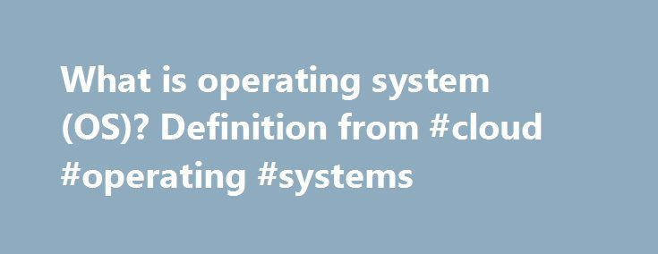 What is operating system (OS)? Definition from #cloud #operating #systems http://montana.remmont.com/what-is-operating-system-os-definition-from-cloud-operating-systems/  # operating system (OS) An operating system (OS) is the program that, after being initially loaded into the computer by a boot program, manages all the other programs in a computer. The other programs are called applications or application programs. The application programs make use of the operating system by making…