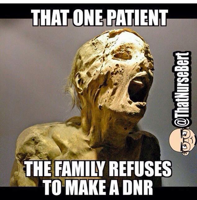 "For real!! And then the patient tries to ""go see Jesus almost daily"" and that one family STILL insists on no DNR."