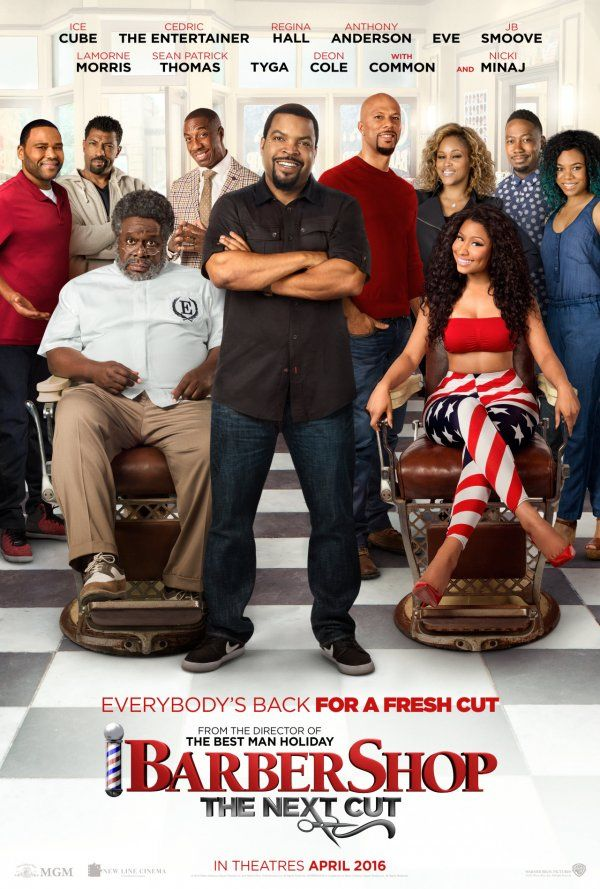 BarberShop: The Next Cut (April 15, 2016) a comedy sequel film directed by Malcolm D. Lee. Stars: Ice Cube, Cedric the Entertainer, Regina Hall, Common, Michael Rainey Jr., Nicki Minaj, Anthony Anderson, Eve, JB Smoove, Lamorne Morris, Sean Patrick, Tyga, Deon Cole. The last appointment was 10 years at Calvin's Barbershop. The crew is still there, barbershop has major changes, now co-ed, the fellas challenged at every turn. Calvin and his crew determined to save the shop and neighborhood.
