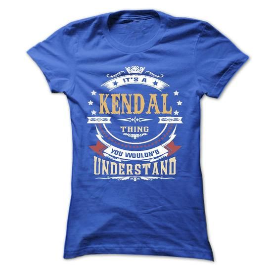 KENDAL .Its a KENDAL Thing You Wouldnt Understand - T S - #shirt design #mens hoodie. GET  => https://www.sunfrog.com/LifeStyle/KENDAL-Its-a-KENDAL-Thing-You-Wouldnt-Understand--T-Shirt-Hoodie-Hoodies-YearName-Birthday-64644301-Ladies.html?id=60505