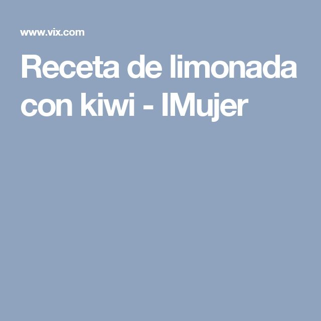 Receta de limonada con kiwi - IMujer