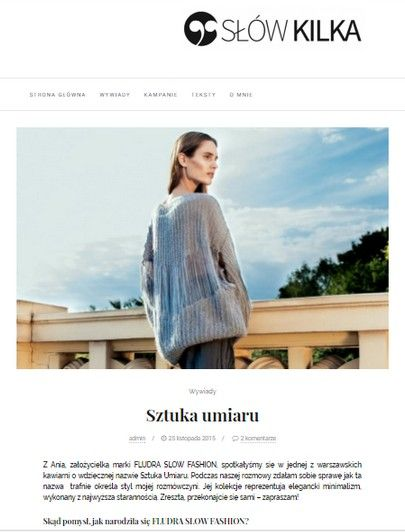interview with me about Fludra Slow Fashion collection, inspiration and idea. See more on http://slow-kilka.com.pl/2015/11/sztuka-umiaru/#more-81