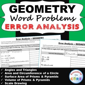 7th Grade GEOMETRY Word Problems -  Error Analysis  (Find the Error) Topics included:  ✔ scale drawings  ✔ angles  ✔ triangles  ✔ area of a circle  ✔ circumference of a circle  ✔ surface area of a prism  ✔ surface area of a pyramid  ✔ volume of a prism  ✔ volume of a pyramid Common Core 7G1, 7G4, 7G5, 7G6