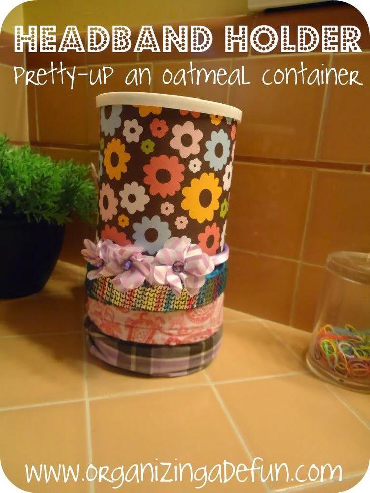 25 of My Best Organizing Hack: Empty Oatmeal container to organize headbands:: OrganizingMadeFun.com