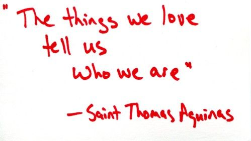 Saint Thomas Aquinas, the things we love quote