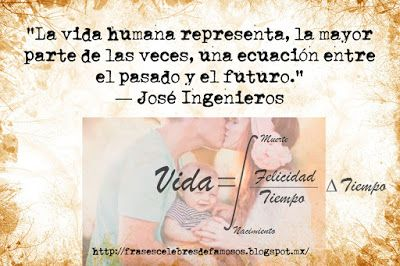 Frases Celebres de Famosos: José Ingenieros, La Vida Humana Representa - Frase...