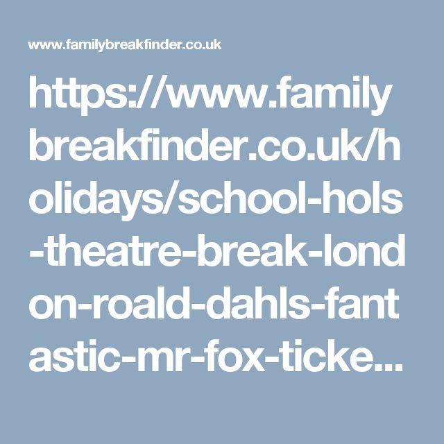 https://www.familybreakfinder.co.uk/holidays/school-hols-theatre-break-london-roald-dahls-fantastic-mr-fox-tickets-1-night-hotel-just-31pp/