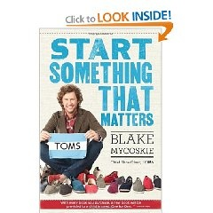 Start Something That Matters by Blake Mycoskie - A book for Ethical Fashion and Social Entrepreneurs!