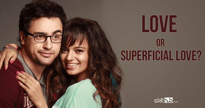 Superficial Love- Are you in a relationship or love?