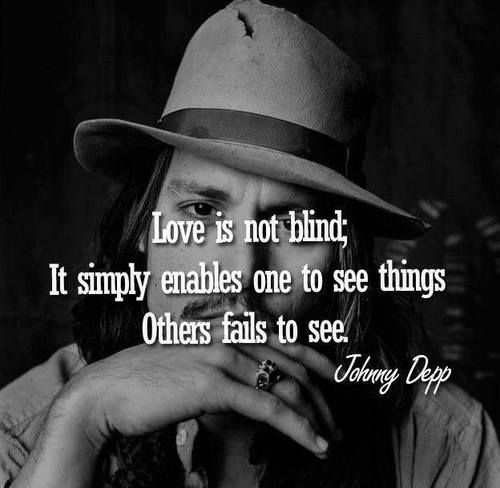 Love is not blind. It simply enables one to see things others fail to see #JohnnyDepp
