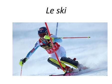 Le ski. Les paragraphes Qu'est ce que le ski ? L 'équipement nécessaire pour pratiquer le ski. Les différentes compétitions de ski. Les différents types.