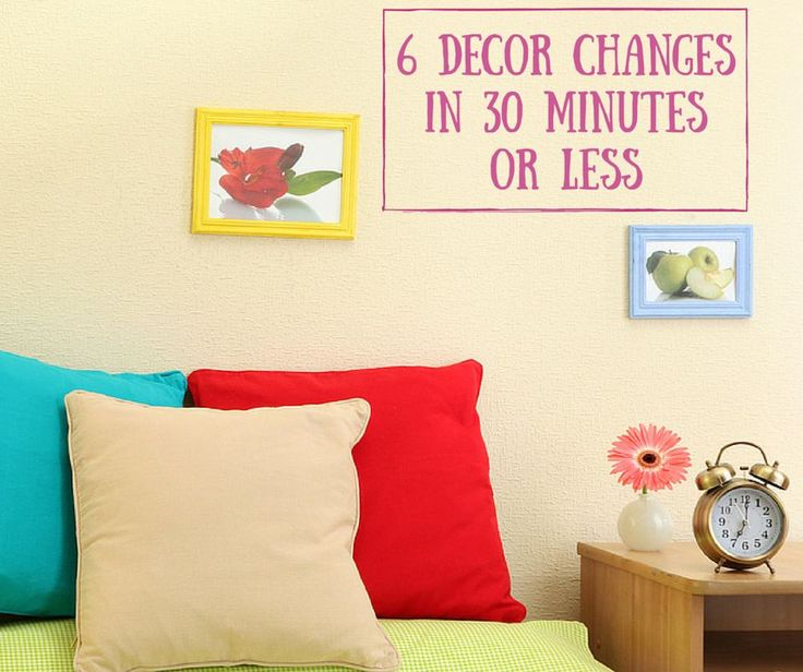 6 Decor Changes in 30 Minutes or Less